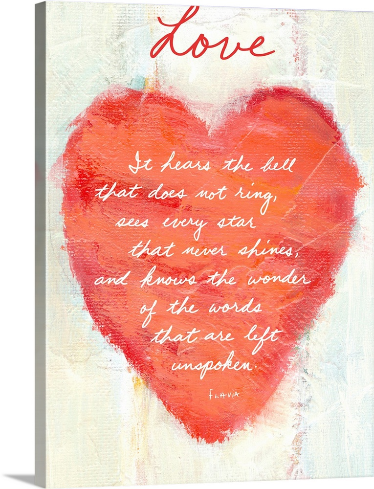 Large Solid-Faced Canvas Print Wall Art Print 30 x 40 entitled Love Inspirational Print Solid-Faced Canvas Print entitled Love Inspirational Print.  Vertical,  large painting of a heart on a light background, painted with thick texture and rough edges.  The word Love is in script above the heart, while inside of the heart is the text It hears the bell that does not ring, sees every star that never shines, and knows the wonder of the wor...  Multiple sizes available.  Primary colors within this image include Pink, Black, White.  Made in USA.  Satisfaction guaranteed.  Inks used are latex-based and designed to last.  Archival inks prevent fading and preserve as much fine detail as possible with no over-saturation or color shifting.  Canvas is handcrafted and made-to-order in the United States using high quality artist-grade canvas.