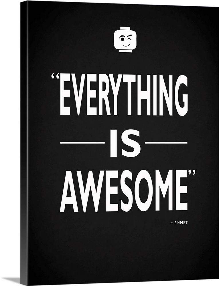 Large Solid-Faced Canvas Print Wall Art Print 30 x 40 entitled Lego Everything Is Awesome Solid-Faced Canvas Print entitled Lego Everything Is Awesome.  Everything is awesome -Emmet.  Multiple sizes available.  Primary colors within this image include Black, White.  Made in USA.  Satisfaction guaranteed.  Inks used are latex-based and designed to last.  Canvas is handcrafted and made-to-order in the United States using high quality artist-grade canvas.  Archival inks prevent fading and preserve as much fine detail as possible with no over-saturation or color shifting.