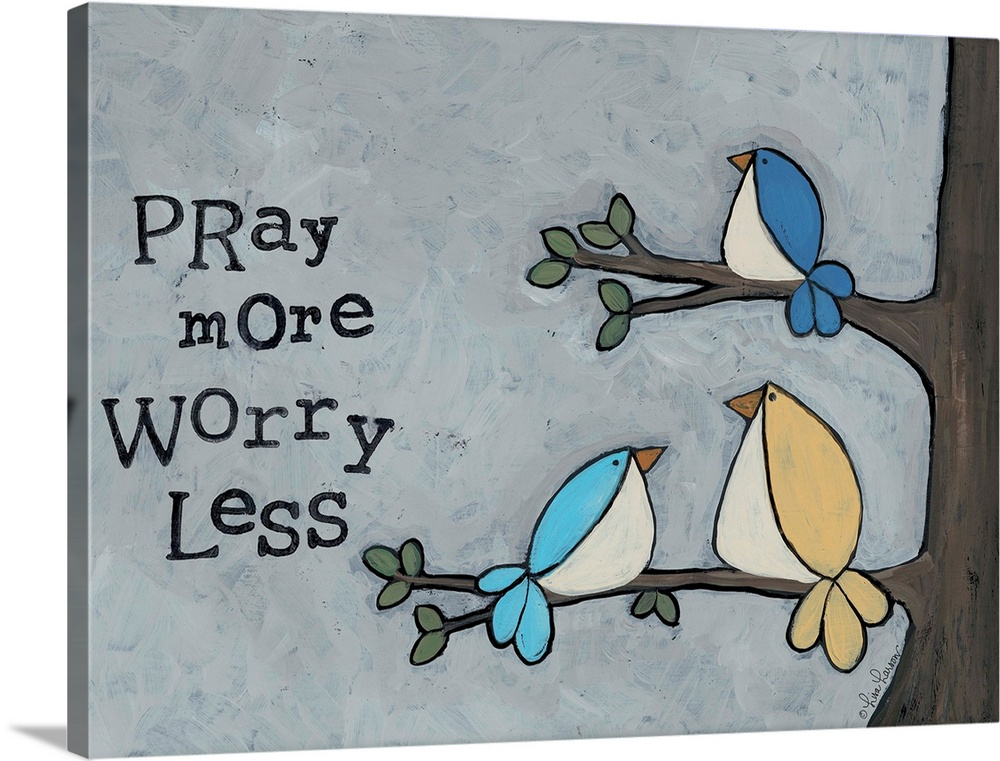 Large Gallery-Wrapped Canvas Wall Art Print 24 x 18 entitled Pray More Gallery-Wrapped Canvas entitled Pray More.  Artwork of three birds in a tree with the words pray more worry less..  Multiple sizes available.  Primary colors within this image include Black Light Gray.  Made in USA.  All products come with a 365 day workmanship guarantee.  Archival-quality UV-resistant inks.  Canvas is a 65 polyester 35 cotton base with two acrylic latex primer basecoats and a semi-gloss inkjet receptive topcoat.  Canvas is designed to prevent fading.