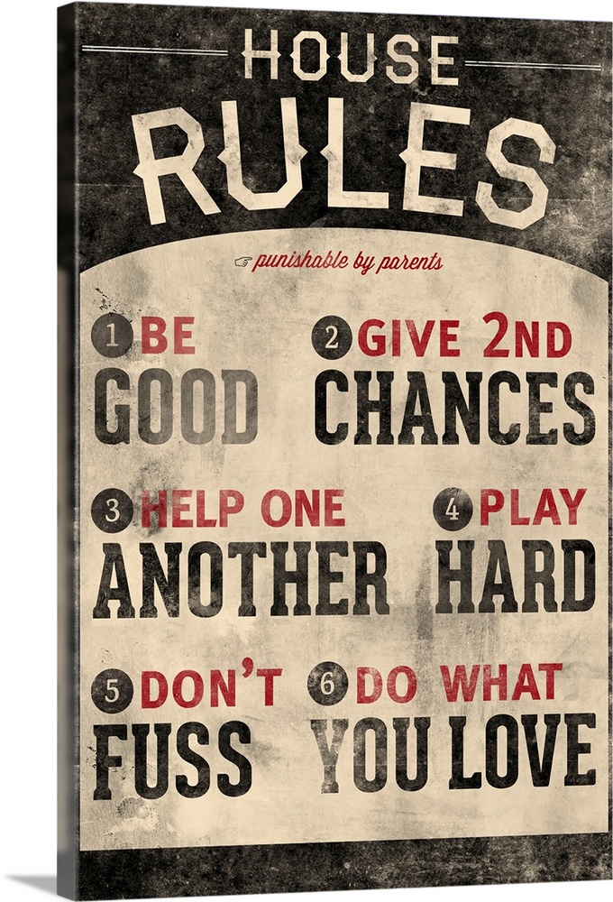 Large Solid-Faced Canvas Print Wall Art Print 20 x 30 entitled Do What you Love Family Rules Solid-Faced Canvas Print entitled Do What you Love Family Rules.  An inspirational poster titled House Rules. There is a grunge faded look to the print.  Multiple sizes available.  Primary colors within this image include Dark Red, Black, Gray, Silver.  Made in the USA.  Satisfaction guaranteed.  Archival-quality UV-resistant inks.  Canvas depth is 1.25 and includes a finished backing with pre-installed hanging hardware.  Archival inks prevent fading and preserve as much fine detail as possible with no over-saturation or color shifting.