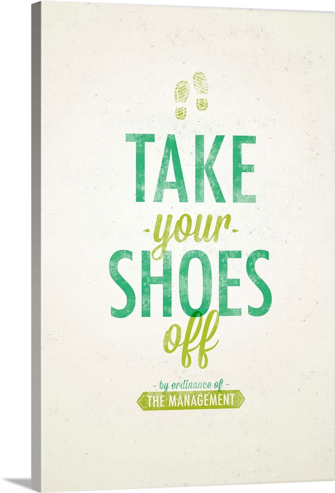 Large Solid-Faced Canvas Print Wall Art Print 20 x 30 entitled Take your Shoes Off Solid-Faced Canvas Print entitled Take your Shoes Off.  Take your Shoes Off by Ordinance of the Management.  Multiple sizes available.  Primary colors within this image include Light Green, Black, White, Lime Green.  Made in the USA.  Satisfaction guaranteed.  Inks used are latex-based and designed to last.  Featuring a proprietary design, our canvases produce the tightest corners without any bubbles, ripples, or bumps and will not warp or sag over time.  Archival inks prevent fading and preserve as much fine detail as possible with no over-saturation or color shifting.